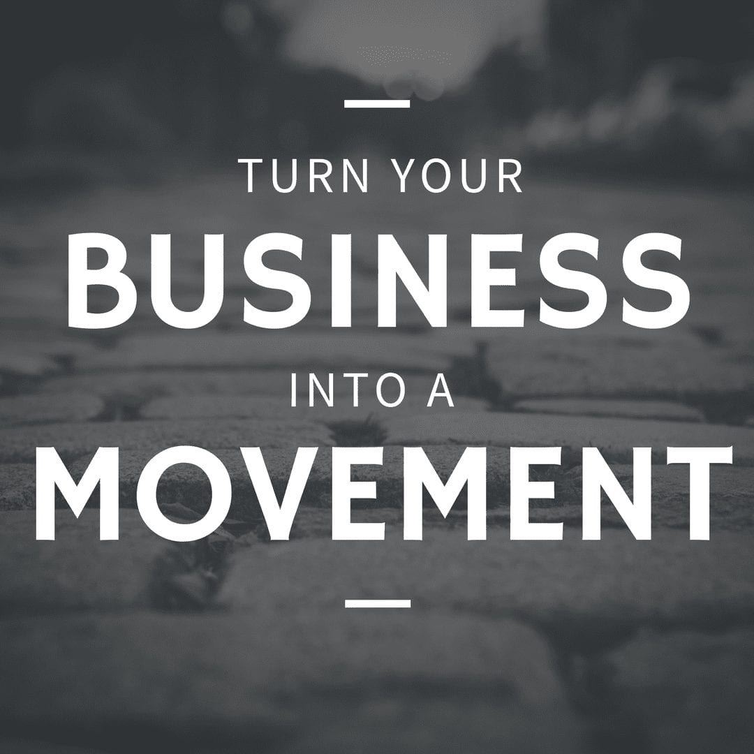 Turn Your Business into a Movement